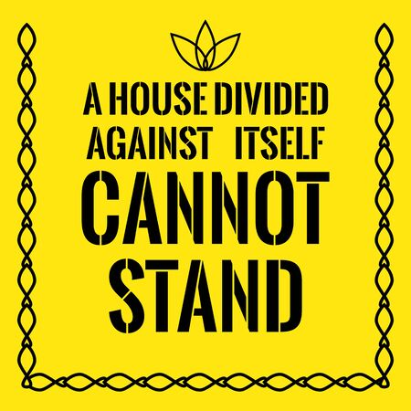 Motivational quote. A house divided against itself cannot stand. On yellow background.