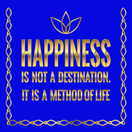 Motivational quote. Happiness is not a destination. It is a method of life. On blue background.