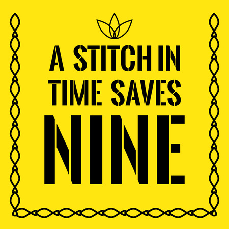 Motivational quote. A stitch in time saves nine. On yellow background.