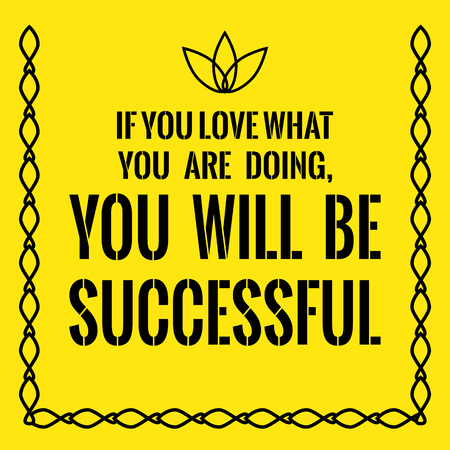 Motivational quote. Success. If you love what you are doing, you will be successful. On yellow background.