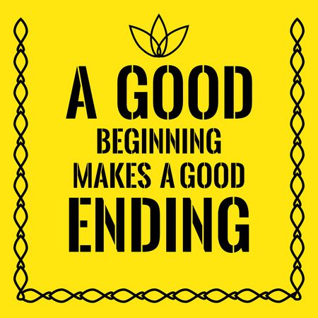 Motivational quote. A good beginning makes a good ending. On yellow background. Illustration
