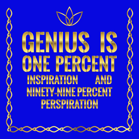 Motivational quote. Genius is one percent inspiration and ninety-nine percent perspiration. On blue background.
