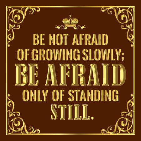 """A motivating, life-affirming quote as you move forward. """"Be not afraid of growing slowly, be afraid of standing still.� Vector illustration isolated."""