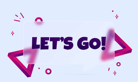 Lets go. Speech bubble banner with Let is go text. Glassmorphism style. For business, marketing and advertising. Vector on isolated background. Vector Illustration