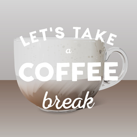 glass break: Realistic transparent glass cup of cappuccino and hand written quote Lets take a coffee break.
