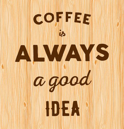 hand written: Hand written quote Coffee is always a good idea on wooden background. Illustration