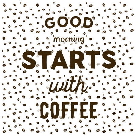 hand written: Coffee beans on white background and hand written quote Good morning starts with coffee.