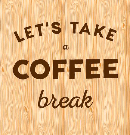 hand written: Hand written quote Lets take a coffee break on wooden background.