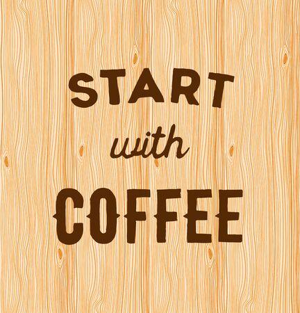 hand written: Hand written quote Start with coffee on wooden background.