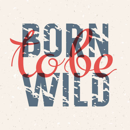"""Born to be wild"". Vintage hipster style typography with grunge effect. T-shirt print graphics. Hand drawn lettering"