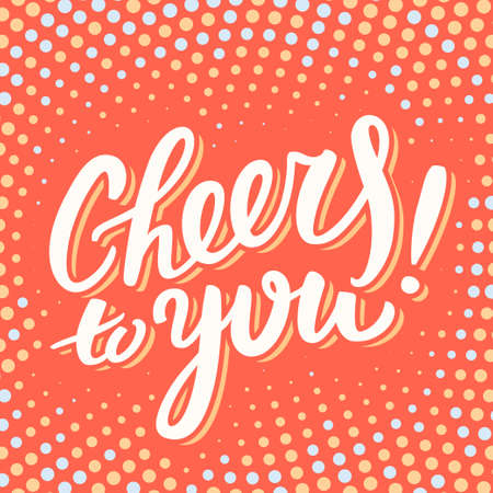 cheers: Cheers to you. Greeting card. Hand lettering. Illustration