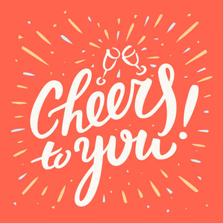 cheers: Cheers to you. Hand lettering. Vector hand drawn illustration.