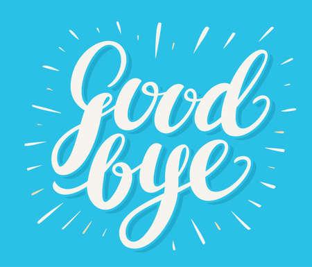 goodbye: Goodbye. Hand lettering. Vector hand drawn illustration. Illustration
