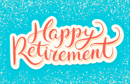 retire: Happy Retirement banner. Hand lettering. Vector hand drawn illustration.