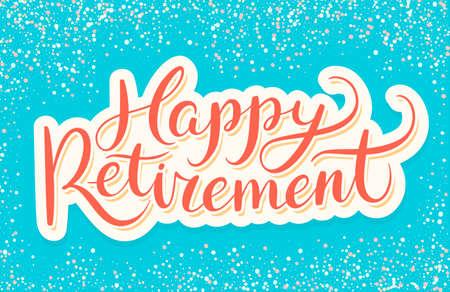 pensionering: Lycklig avgång banner. Hand bokstäver. Vektor handritad illustration.