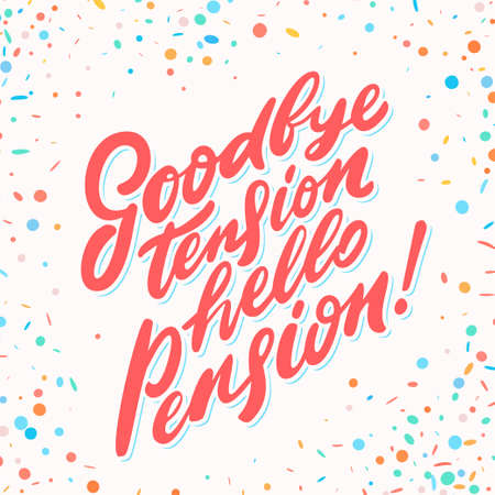 Goodbye tension hello pension. Vector lettering phrase. Vector hand drawn illustration. Çizim