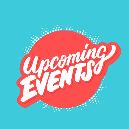 Upcoming events. Vector lettering. Vector hand drawn illustration.