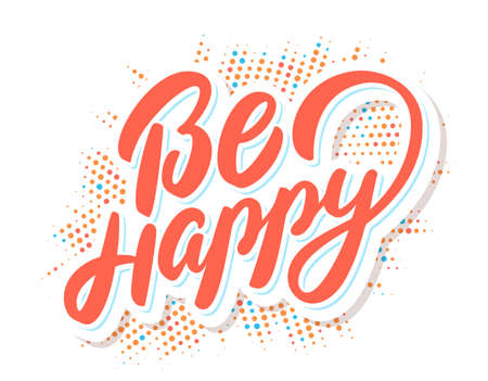 Be Happy. Lettering. Vector hand drawn illustration.