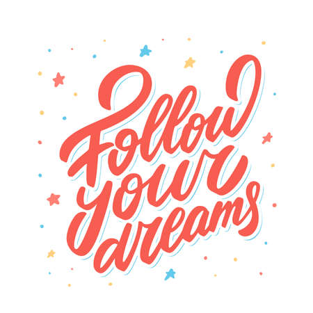 Follow your dreams. Vector Lettering. Vector hand drawn illustration.