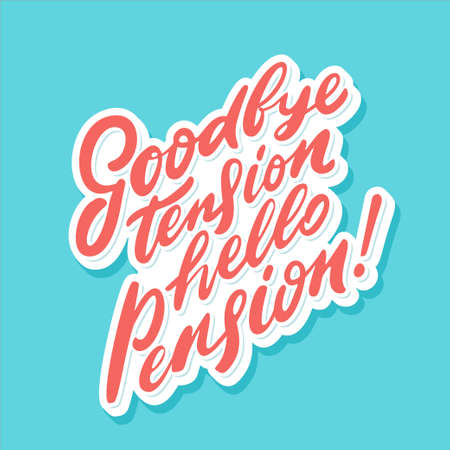 Goodbye tension hello pension. Vector lettering phrase. Vector hand drawn illustration. Ilustração