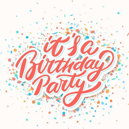 Its a Birthday party. Vector lettering. Vector hand drawn illustration.