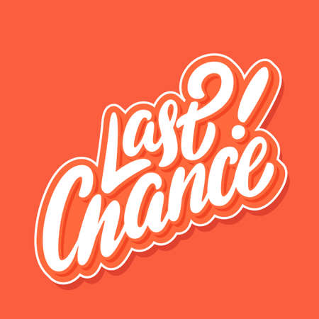 Last chance. Vector lettering. Vector hand drawn illustration.