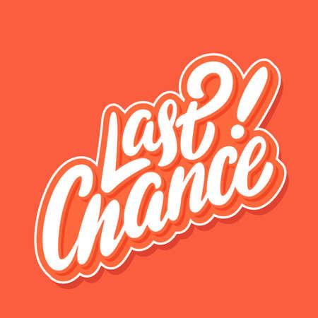 Last chance. Vector lettering. Vector hand drawn illustration.
