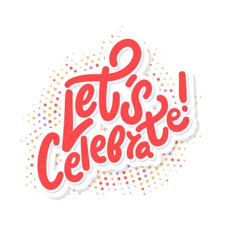 Lets celebrate. Vector lettering.