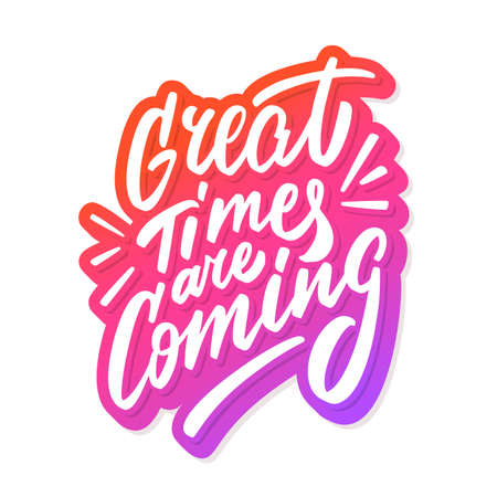 Great times are coming. Vector lettering poster