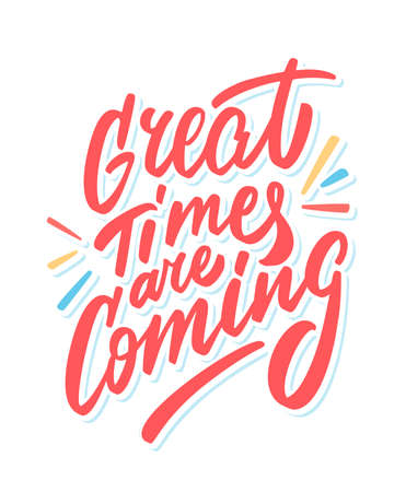 Great times are coming. Vector motivational lettering poster.