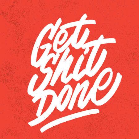 Get shit done. Vector lettering. Motivational poster.