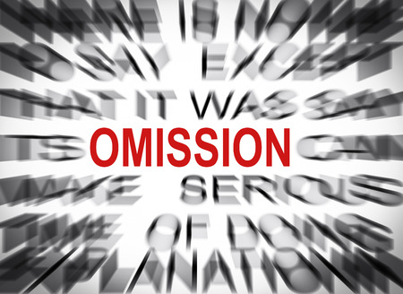 omission: Blured text with focus on OMISSION