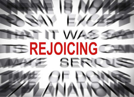 rejoicing: Blured text with focus on REJOICING