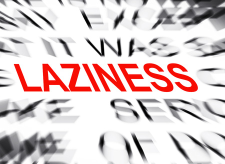 laziness: Blured text with focus on LAZINESS