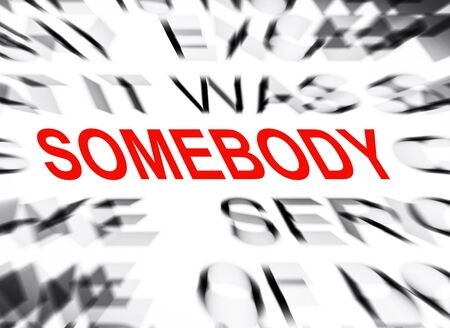 somebody: Blured text with focus on SOMEBODY