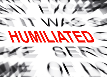 humiliated: Blured text with focus on HUMILIATED