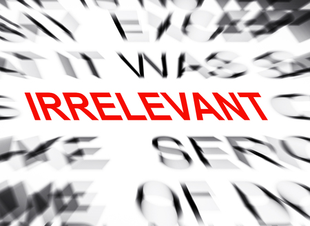 irrelevant: Blured text with focus on IRRELEVANT