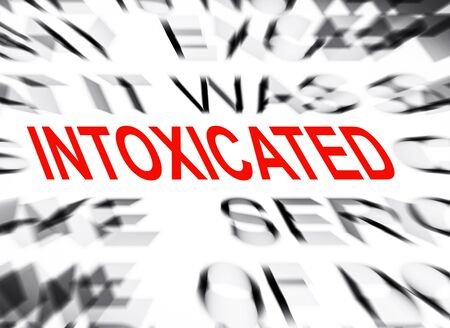 intoxicated: Blured text with focus on INTOXICATED