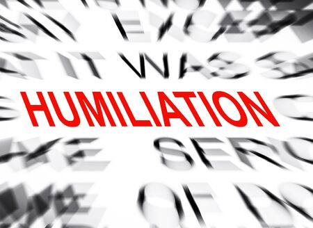 humiliation: Blured text with focus on HUMILIATION