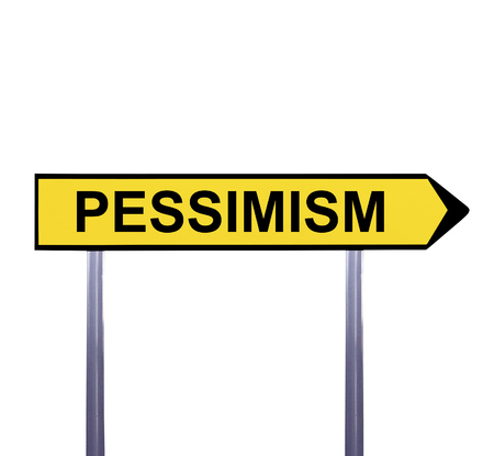 pessimism: Conceptual arrow sign isolated on white - PESSIMISM