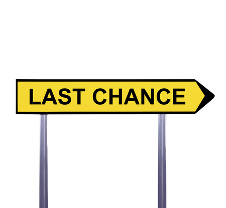 opportunity sign: Conceptual arrow sign isolated on white - LAST CHANCE