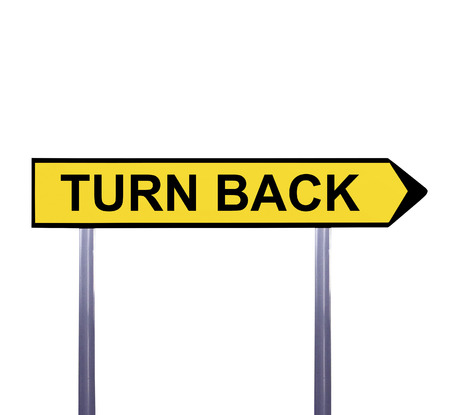 turn back: Conceptual arrow sign isolated on white - TURN BACK Stock Photo