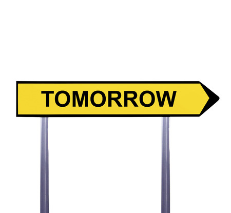 opportunity sign: Conceptual arrow sign isolated on white - TOMORROW