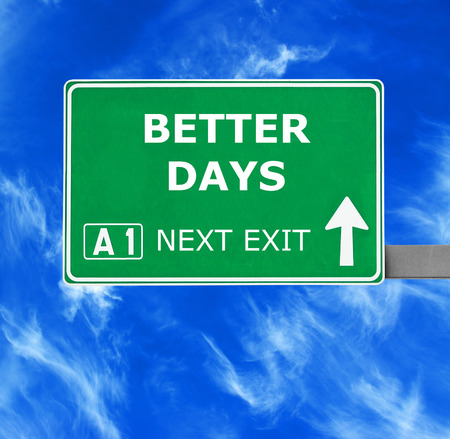 better days: BETTER DAYS road sign against clear blue sky
