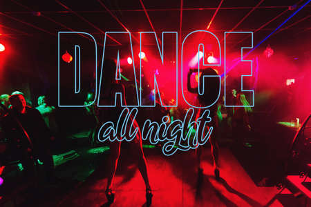 inscription Dance All Night on the background of blurred silhouettes of go-go dancers on stage