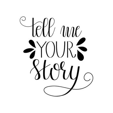 Tell me your Story. Vector Home Hand Lettering. Modern Hand Drawn Calligraphy