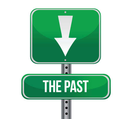 yesterday: The Past, Behind You Green Road Sign illustration design over white