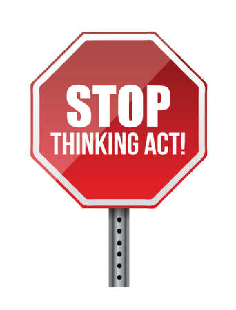 stop thinking act sign illustration design over white Stock Vector - 18487023