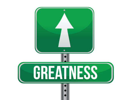 greatness: greatness road sign illustration design over a white background