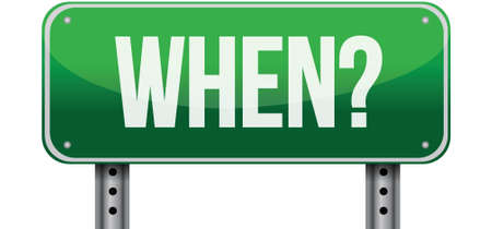 when: when green road sign illustration over a white background Illustration